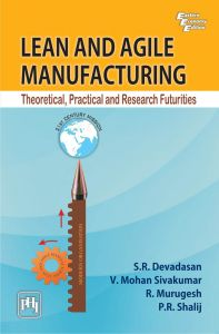 LEAN AND AGILE MANUFACTURING : THEORETICAL, PRACTICAL AND RESEARCH FUTURITIES: Book by P.R. Shalij
