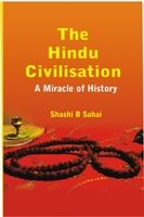 The Hindu Civilisation: A Miracle of History: Book by Shashi B Sahai