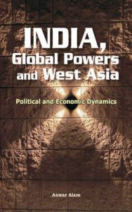 India, Global Powers and West Asia: Book by edited Anwar Alam