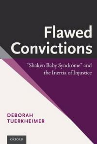 Flawed Convictions: Shaken Baby Syndrome and the Inertia of Injustice: Book by Deborah Tuerkheimer