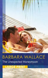 The Unexpected Honeymoon: Book by Barbara Wallace