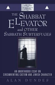 The Shabbat Elevator and Other Sabbath Subterfuges: An Unorthodox Essay on Circumventing Custom and Jewish Character: Book by Alan Dundes