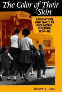 The Color of Their Skin: Education and Race in Richmond, Virginia, 1954-89: Book by Robert A. Pratt