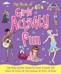 The Book of Girls' Activity Fun: Join Roxy and Her Friends for Hours of Puzzle Fun!: Book by Lisa Miles