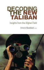 Decoding the New Taliban: Book by Antonio Giustozzi (ed.)