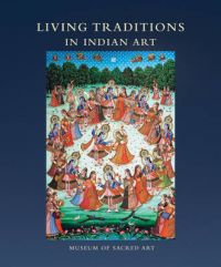 Living Traditions in Indian Art: Museum of Sacred Art: Book by Martin Gurvich