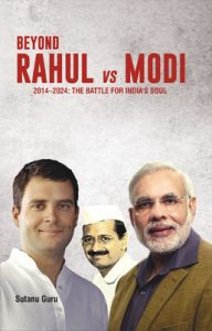 Beyond Rahul vs Modi : The Battle for India's Soul (2014 - 2024) (English) (Paperback): Book by Sutanu Guru