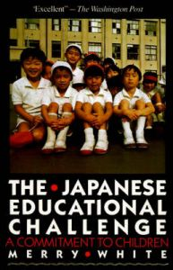 The Japanese Educational Challenge: A Commitment to Children: Book by Merry I. White