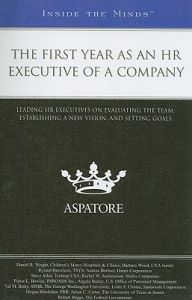 The First Year as an HR Executive of a Company: Leading HR Executives on Evaluating the Team, Establishing a New Vision, and Setting Goals: Book by Aspatore Books Staff
