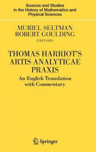 Thomas Harriot's Artis Analyticae Praxis: An English Translation with Commentary: Book by Muriel Seltman