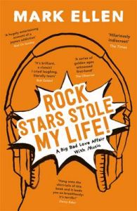 Rock Stars Stole My Life!: A Big Bad Love Affair with Music: Book by Mark Ellen