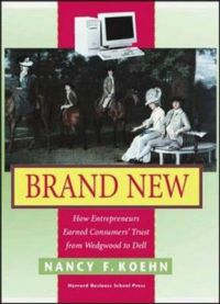Brand New: How Entrepreneurs Earned Consumers' Trust, from Wedgwood to Dell: Book by Nancy F. Koehn