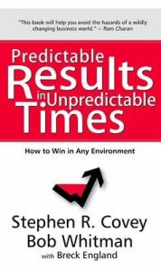 Predictable Results in Unpredictable Times: How to Win in Any Environment: Book by Stephen R. Covey