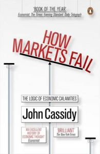 How Markets Fail: The Logic of Economic Calamities: Book by John Cassidy