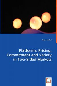 Platforms, Pricing, Commitment and Variety in Two-Sided Markets: Book by Hagiu Andrei