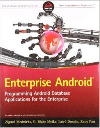 Enterprise Android : Programming Android Database Applications for the Enterprise (English) 1st Edition (Paperback): Book by Laird Dornin, G. Blake Meike, Zane Pan, Zigurd Mednieks