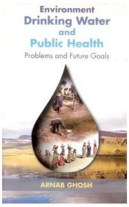 Environment Drinking Water and Public Health: Book by Arnab Ghosh