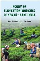 Agony of The Plantation Workers North East India: Book by K.R. Sharma