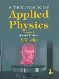 A Textbook of Applied Physics  Volume I: Book by A.K. Jha