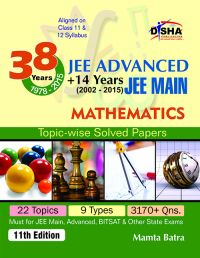 38 Years IIT-JEE Advanced + 14 yrs JEE Main Topic-wise Solved Paper MATHEMATICS 11th Edition: Book by Mamta Batra
