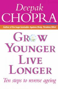 Grow Younger, Live Longer: Ten Steps to Reverse Ageing: Book by Deepak Chopra