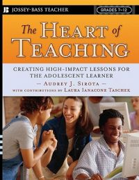 The Heart of Teaching: Creating High Impact Lessons for the Adolescent Learner: Book by Audrey J. Sirota