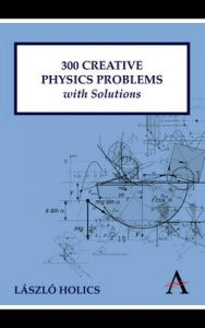 300 Creative Physics Problems with Solutions: Book by Laszlo Holics