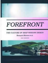 Forefront: The Culture of Shop Window Design: Book by Shonquis Moreno
