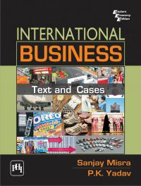 INTERNATIONAL BUSINESS : Text and Cases: Book by MISRA SANJAY |YADAV P. K.