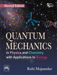 QUANTUM MECHANICS IN PHYSICS AND CHEMISTRY WITH APPLICATIONS TO BIOLOGY: Book by MAJUMDAR RABI