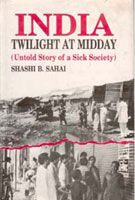 India: Twilight At Midday: Untold Story of A Sick Society: Book by Shashi B. Sahai