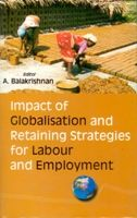 Impact of Globalisation And Retaining Strategies For Labour And Employment: Book by A. Balakrishnan