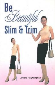 Be Beautiful Slim and Trim: Book by Aroona Reejhsinghani