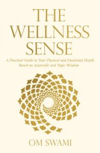 The Wellness Sense : A Practical Guide to Your Physical and Emotional Health Based on Ayurvedic and Yogic Wisdom (English)           (Paperback): Book by Om Swami