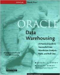 ORACLE DATA WAREHOUSING :A PRACTICAL GUIDE TO SUCCESSFUL DATA WAREHOUSE ANALYSIS, BUILD AND ROLL OUT (English) (Paperback): Book by Michael J. Corey, Michael Abbey