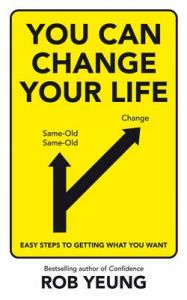 You Can Change Your Life: Easy Steps to Getting What You Want: Book by Rob Yeung