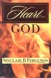 A Heart for God: Book by Sinclair B. Ferguson