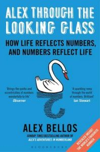 Alex Through the Looking Glass: How Life Reflects Numbers, and Numbers Reflect Life: Book by Alex Bellos