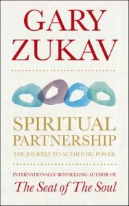Spiritual Partnership: The Journey to Authentic Power: Book by Gary Zukav