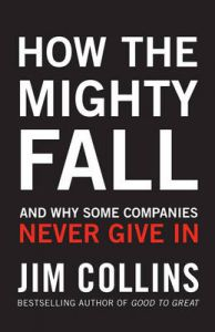 How the Mighty Fall: And Why Some Companies Never Give In: Book by James Collins