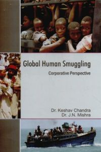 Global human smuggling corporative perspective (English): Book by J. N. Mishra, Keshav Chandra