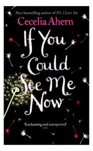 If You Could See Me Now (English) (Paperback): Book by                                                      Before embarking on her writing career, Cecelia Ahern completed a degree in journalism and media studies. Her first novel, PS, I Love You was one of the biggest-selling debut novels of 2004 and a number one bestseller. Her successive bestselling novels are Where Rainbows End, If You Could See Me Now... View More                                                                                                   Before embarking on her writing career, Cecelia Ahern completed a degree in journalism and media studies. Her first novel, PS, I Love You was one of the biggest-selling debut novels of 2004 and a number one bestseller. Her successive bestselling novels are Where Rainbows End, If You Could See Me Now, A Place Called Here, Thanks for the Memories and The Gift. PS, I Love You became an International boc office success, starring Hilary Swank, was a box office hit. Cecelia has also co-created the hit American television comedy series Samantha Who? In 2008 Cecelia won the award for Best New Writer at the Glamour Women of the Year Awards. Cecelia lives in County Dublin.