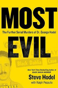 Most Evil: Avenger, Zodiac, and the Further Serial Murders of Dr. George Hill Hodel: Book by Steve Hodel
