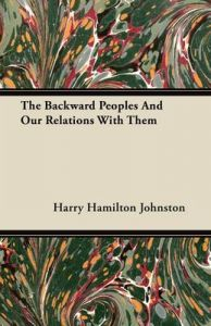 The Backward Peoples And Our Relations With Them: Book by Sir Harry Johnston