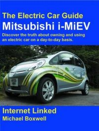 The Mitsubishi I-MiEV: Discover the Truth About Owning and Using an Electric Car on a Day-to-day Basis.: Book by Michael Boxwell