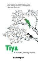 Tiya: A Parrot's Journey Home: Book by Samarpan