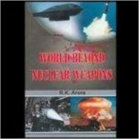 World Beyond Nuclear Weapons 01 Edition: Book by R. K. Arora