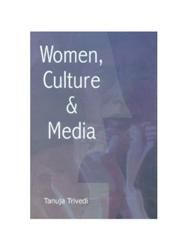 Women Culture And Media (English) (Hardcover): Book by                                                      Tanuja Trivedi, did her Ph.D. from Human Rights from Jamia Milia Islamia, she has participated in national level programmes on youth development and empowerment; and human resource management and business economics. She designed and implemented a 10-years programme for evaluating different programme... View More                                                                                                   Tanuja Trivedi, did her Ph.D. from Human Rights from Jamia Milia Islamia, she has participated in national level programmes on youth development and empowerment; and human resource management and business economics. She designed and implemented a 10-years programme for evaluating different programmes implemented in India 2000-2010. She was instrumental in the establishment of the Indian Institute of Human Rights on with a view to the plans and projects of the United Nations under the