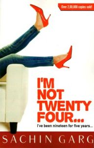 I'm Not Twenty Four..... I Have Been Nineteen For Five Years (English) (paperback): Book by Sachin Garg