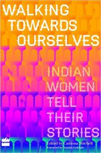 Walking Towards Ourselves: Indian Women Tell Their Stories (English) (Paperback): Book by Catriona Mitchell